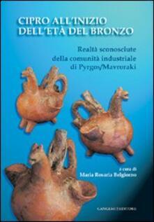 Cipro all'inizio dell'Età del Bronzo. Realtà sconosciute della comunità industriale di Pyrgos/Mavroraki - Maria Rosaria Belgiorno - copertina