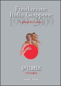 Fondazione Italia Giappone. I primi dieci anni. 1999-2009