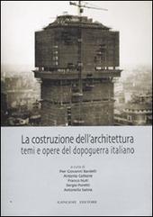 La costruzione dell'architettura. Temi e opere del dopoguerra italiano