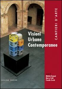 Libro Visioni urbane contemporanee. Cantieri d'arte Michele Benucci , Marco Trulli , Claudio Zecchi
