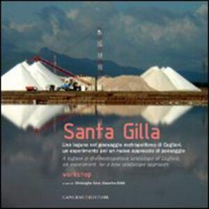 Libro Santa Gilla. Una laguna nel paesaggio metropolitano di Cagliari, un esperimento per un nuovo approccio al paesaggio Christophe Girot , Cesarina Siddi