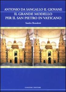 Il grande modello per il San Pietro in Vaticano. Antonio da Sangallo il Giovane