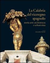 La Calabria del viceregno spagnolo. Storia arte architettura e urbanistica