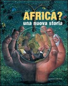 Africa? Una nuova storia. Ediz. illustrata - copertina
