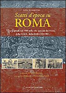 Scatti d'epoca su Roma. La Capitale nel '900 nella vita speciale dei Nistri, della O.M.I., della S.A.R.A-Nistri