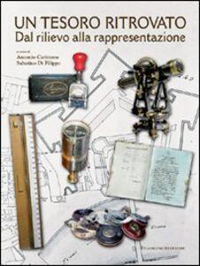 Libro Un tesoro ritrovato. Dal rilievo alla rappresentazione Antonio Catizzone , Sabatino Di Filippo
