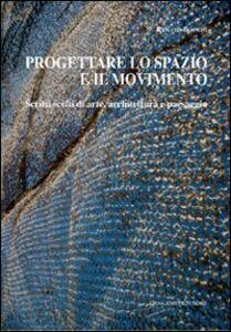 Libro Progettare lo spazio e il movimento. Scritti scelti di arte, architettura e paesaggio Renato Bocchi