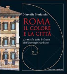Libro Roma il colore e la città. La tutela della bellezza dell'immagine urbana Marcella Morlacchi