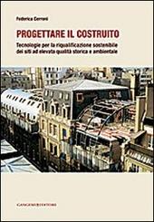 Progettare il costruito. Tecnologie per la riqualificazione sostenibile dei siti ad elevata qualita storica e ambientale
