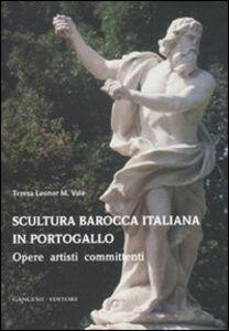 Foto Cover di Scultura barocca italiana in Portogallo. Opere artisti committenti, Libro di Teresa Leonor M. Vale, edito da Gangemi