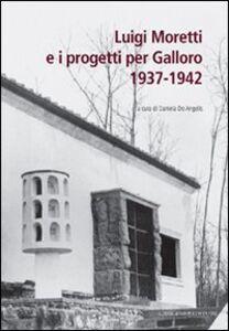 Foto Cover di Luigi Moretti e i progetti per Galloro. 1937-1942, Libro di  edito da Gangemi