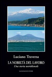 Libro La nobiltà del lavoro. Una storia meridionale Luciano Traversa