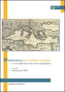 Libro Mediterraneo area di libero scambio. Il ruolo dell'Italia e del suo mezzogiorno