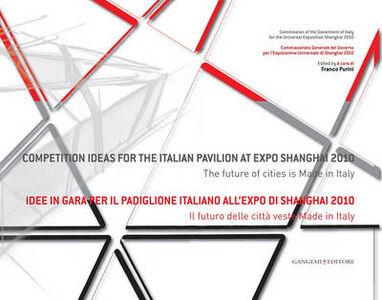 Foto Cover di Idee in gara per il padiglione italiano all'Expo Shanghai 2010. Il futuro delle città veste made in Italy. Ediz. italiana e inglese, Libro di  edito da Gangemi