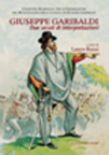 Giuseppe Garibaldi. Due secoli di interpretazioni