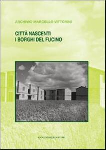 Città nascenti. I borghi del Fucino. Archivio Marcello Vittorini