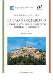 La casa bene primario. Le case degli italiani. L'evoluzione delle abitazioni popolari e borghesi