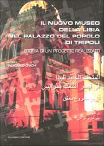 Libro Il nuovo museo della Libia nel Palazzo del Popolo di Tripoli. Storia di un progetto realizzato. Ediz. italiana e araba
