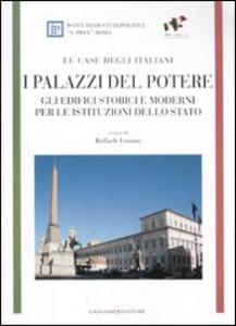 Libro I Palazzi del potere. Gli edifici storici e moderni per le istituzioni dello Stato. Le case degli italiani