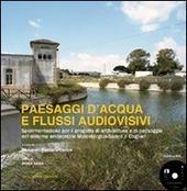 Paesaggi d'acqua e flussi audiovisivi. Sperimentazione per il progetto di architettura e di paesaggio nel sistema ambientale Molentargius-Saline a Cagliari. Con DVD