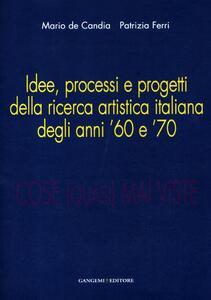 Cose (quasi) mai viste. Idee, processi e progetti della ricerca artistica italiana degli anni '60 e '70 - Mario De Candia,Patrizia Ferri - copertina