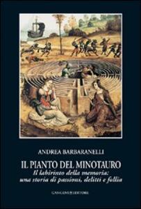 Il pianto del Minotauro. Il labirinto della memoria: una storia di passioni, delitti e follia - Andrea Barbaranelli - copertina