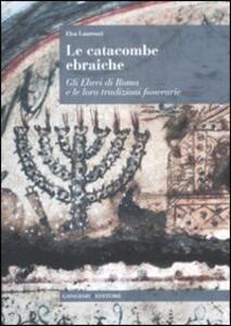 Le catacombe ebraiche. Gli ebrei di Roma e le loro tradizioni funerarie - Elsa Laurenzi - copertina