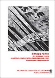 Gli spazi del tempo. Il disegno come memoria e misura delle cose - Franco Purini - copertina