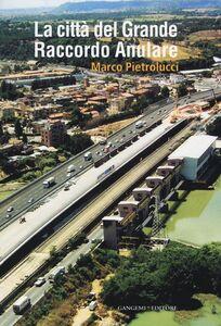 Libro La città del Grande Raccordo Anulare Marco Pietrolucci