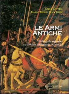 Le armi antiche. Bibliografia ragionata nel Servizio Bibliotecario Nazionale - Carlo De Vita,Marco Merlo,Luca Tosin - copertina