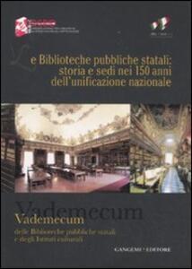 Le biblioteche pubbliche statali: storia e sedi nei 150 anni dell'unificazione nazionale. Vademecum delle biblioteche pubbliche statali e degli istituti culturali - copertina
