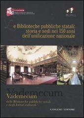 Le biblioteche pubbliche statali: storia e sedi nei 150 anni dell'unificazione nazionale. Vademecum delle biblioteche pubbliche statali e degli istituti culturali