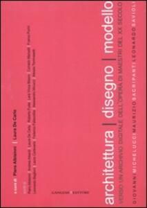 Architettura disegno modello. Verso un archivio digitale dell'opera di maestri del XX secolo - copertina