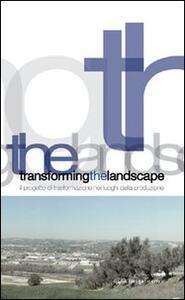 Transforming the landscape. Il progetto di trasformazione nei luoghi della produzione - copertina
