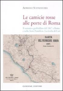 Le camicie rosse alle porte di Roma. Il tentativo garibaldino del 1867 a Roma e nello Stato Pontificio. La rivolta dei cori - Adriano Sconocchia - copertina