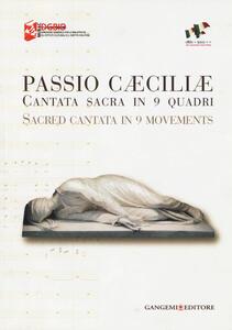 Passio Caeciliae. Cantata sacra in 9 quadri. Ediz. italiana e inglese - copertina