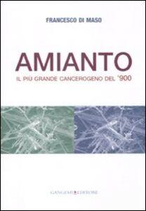 Foto Cover di Amianto. Il più grande cangerogeno del '900, Libro di Francesco Di Maso, edito da Gangemi
