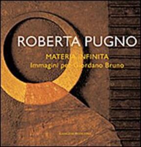 Roberta Pugno. Materia infinita. Immagini per Giordano Bruno. Ediz. illustrata - Rosa Gemma Cipollone - copertina