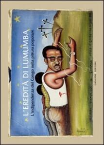 L' eredità di Lumumba. L'indipendenza del Congo nella pittura popolare - Carlo Carbone,Rosario Giordano,Donatien Dibwe Dia Mwembu - copertina