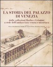 La storia del Palazzo di Venezia dalle collezioni Barbo e Grimani a sede dell'ambasciata veneta e austriaca. Vol. 1
