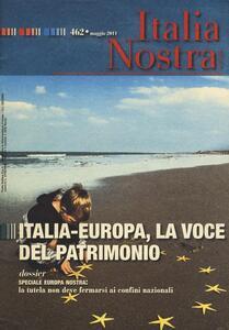 Italia nostra (2011). Vol. 462: Italia-Europa, la voce del patrimonio.