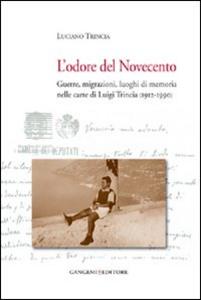Libro L' odore del Novecento. Guerre, migrazioni, luoghi di memoria nelle carte di Luigi Trincia (1912-1990) Luciano Trincia