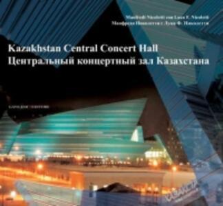 Kazakhstan central concert hall. Ediz. illustrata - Manfredi Nicoletti,Luca F. Nicoletti - copertina