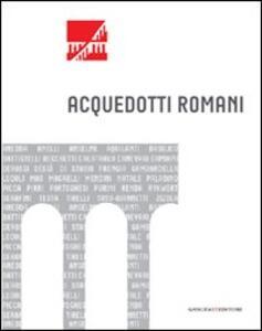Acquedotti romani. Catalogo della mostra (Roma, 2011). Ediz. illustrata - copertina