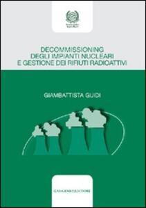 Decommissioning degli impianti nucleari e gestione dei rifiuti radioattivi - Giambattista Guidi - copertina