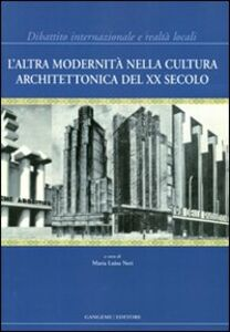 Libro L' altra modernità nella cultura architettonica del XX secolo. Dibattito internazionale e realtà locali