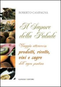Il sapore della palude. Viaggio attraverso prodotti, ricette, vini e sagre dell'Agro Pontino - Roberto Campagna - copertina