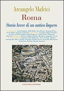 Roma. Storia breve di un antico Impero - Arcangelo Mafrici - copertina