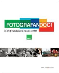 Fotografandoci. 60 anni di vita italiana nelle immagini dell'ANSA
