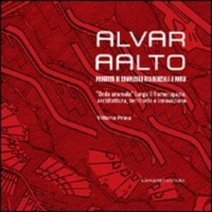 Libro Alvar AAlto. Progetto di complesso residenziale a Pavia. «Onde anomale» lungo il fiume. Spazio, architettura, territorio e innovazione Vittorio Prina